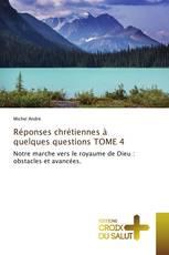 Réponses chrétiennes à quelques questions TOME 4