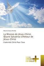 La Mission de Jésus-Christ. Œuvre Salvatrice d'Amour de Jésus-Christ