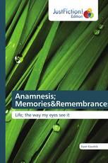Anamnesis; Memories&Remembrances