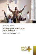 Three Golden Truths That Work Wonders