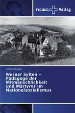 Werner Sylten - Pädagoge der Mitmenschlichkeit und Märtyrer im Nationalsozialismus