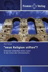 """""""neue Religion stiften""""?"""
