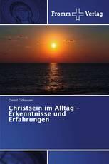 Christsein im Alltag - Erkenntnisse und Erfahrungen