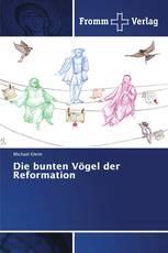 Die bunten Vögel der Reformation
