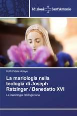 La mariologia nella teologia di Joseph Ratzinger / Benedetto XVI