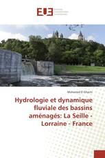 Hydrologie et dynamique fluviale des bassins aménagés: La Seille - Lorraine - France