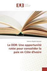 Le DDR: Une opportunité ratée pour consolider la paix en Côte d'Ivoire
