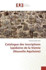 Catalogue des inscriptions lapidaires de la Vienne (Nouvelle Aquitaine)
