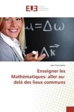 Enseigner les Mathématiques : aller au-delà des lieux communs