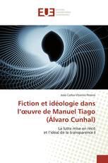 Fiction et idéologie dans l'œuvre de Manuel Tiago(Álvaro Cunhal)