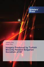 Imagery Produced by Turkish Minority Related Bulgarian Socialism of 80'