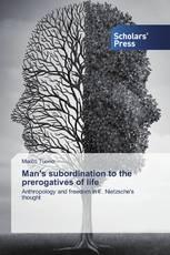 Man's subordination to the prerogatives of life