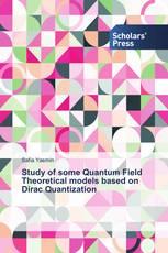 Study of some Quantum Field Theoretical models based on Dirac Quantization