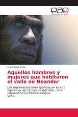 Aquellos hombres y mujeres que habitaron el valle de Neander