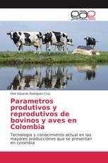 Parametros produtivos y reprodutivos de bovinos y aves en Colombia
