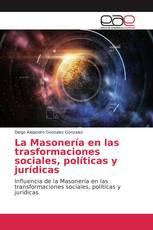 La Masonería en las trasformaciones sociales, políticas y jurídicas