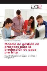 Modelo de gestión en procesos para la producción de papa pre frita