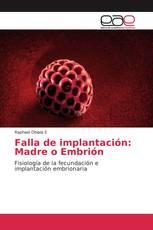 Falla de implantación: Madre o Embrión