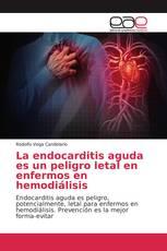 La endocarditis aguda es un peligro letal en enfermos en hemodiálisis