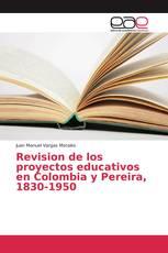 Revision de los proyectos educativos en Colombia y Pereira, 1830-1950