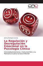 La Regulación y Desregulación Emocional en la Psicología Clínica