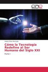 Cómo la Tecnología Redefine al Ser Humano del Siglo XXI