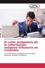 El valor probatorio de la información exógena tributaria en Colombia