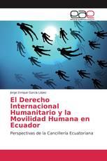 El Derecho Internacional Humanitario y la Movilidad Humana en Ecuador