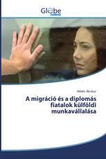A migráció és a diplomás fiatalok külföldi munkavállalása