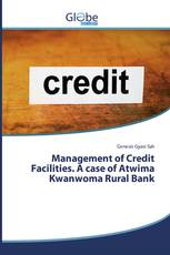 Management of Credit Facilities. A case of Atwima Kwanwoma Rural Bank