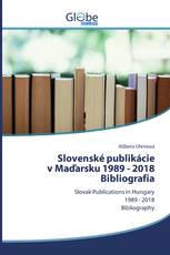 Slovenské publikáciev Maďarsku 1989 - 2018Bibliografia