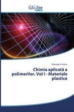 Chimia aplicată a polimerilor. Vol I - Materiale plastice