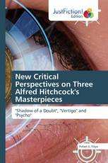 New Critical Perspectives on Three Alfred Hitchcock's Masterpieces