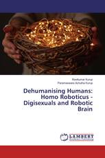 Dehumanising Humans: Homo Roboticus - Digisexuals and Robotic Brain