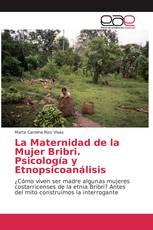 La Maternidad de la Mujer Bribri. Psicología y Etnopsicoanálisis