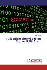 Türk Eğitim Sistemi Üzerine Ekonomik Bir Analiz