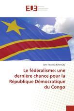 Le fédéralisme: une dernière chance pour la République Démocratique du Congo
