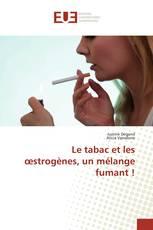 Le tabac et les œstrogènes, un mélange fumant !
