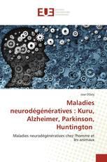 Maladies neurodégénératives : Kuru, Alzheimer, Parkinson, Huntington