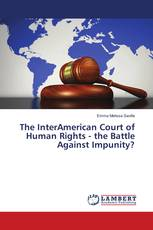 The InterAmerican Court of Human Rights - the Battle Against Impunity?