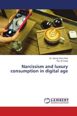Narcissism and luxury consumption in digital age