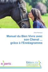 Manuel du Bien Vivre avec son Cheval ... grâce à l'Ennéagramme