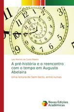 A pré-história e o reencontro com o tempo em Augusto Abelaira