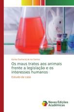 Os maus tratos aos animais frente a legislação e os interesses humanos