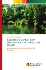 Euclides da Cunha - nem cientista, nem jornalista, mas literato