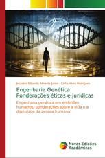 Engenharia Genética: Ponderações éticas e jurídicas