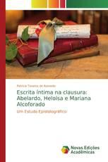 Escrita íntima na clausura: Abelardo , Heloísa e Mariana Alcoforado