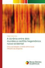 A Ucrânia entre dois mundos:o conflito hegemônico russo-ocidental