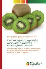 Kiwi: secagem, composição, compostos bioativos e elaboração de produto