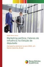 Marketing político: Fatores de influência na Eleição de deputado